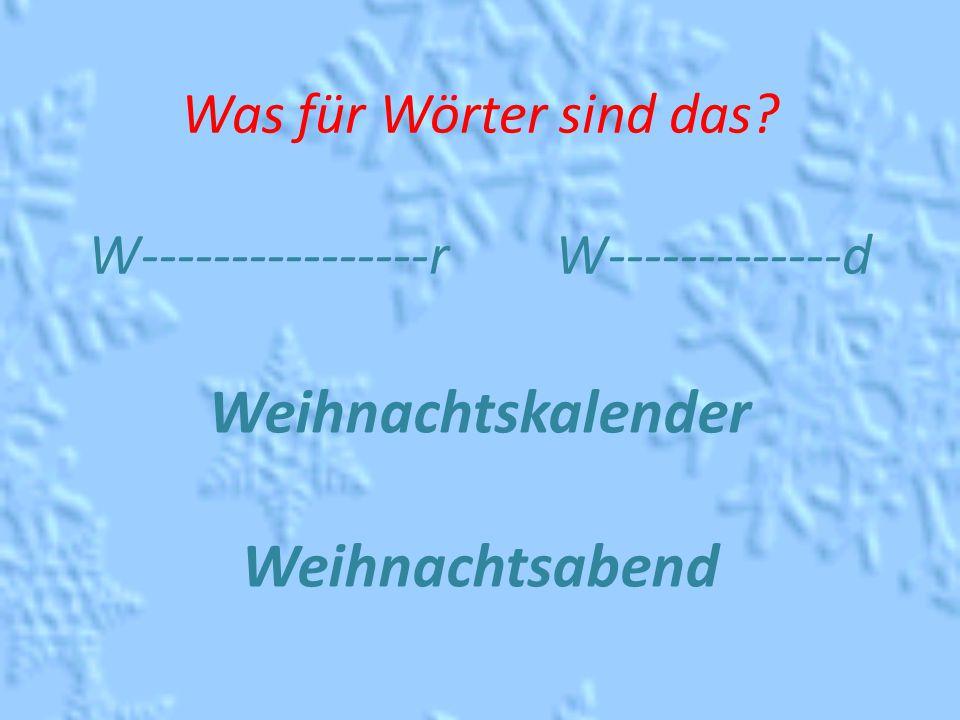 Was für Wörter sind das W----------------r W-------------d Weihnachtskalender Weihnachtsabend