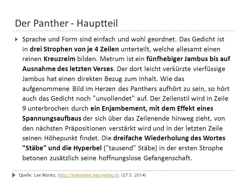 Der Panther - Hauptteil  Sprache und Form sind einfach und wohl geordnet. Das Gedicht ist in drei Strophen von je 4 Zeilen unterteilt, welche allesam