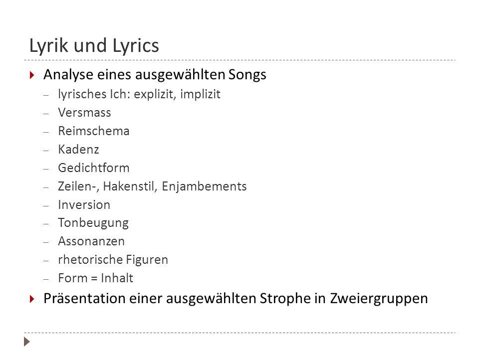 Lyrik und Lyrics  Analyse eines ausgewählten Songs – lyrisches Ich: explizit, implizit – Versmass – Reimschema – Kadenz – Gedichtform – Zeilen-, Hake