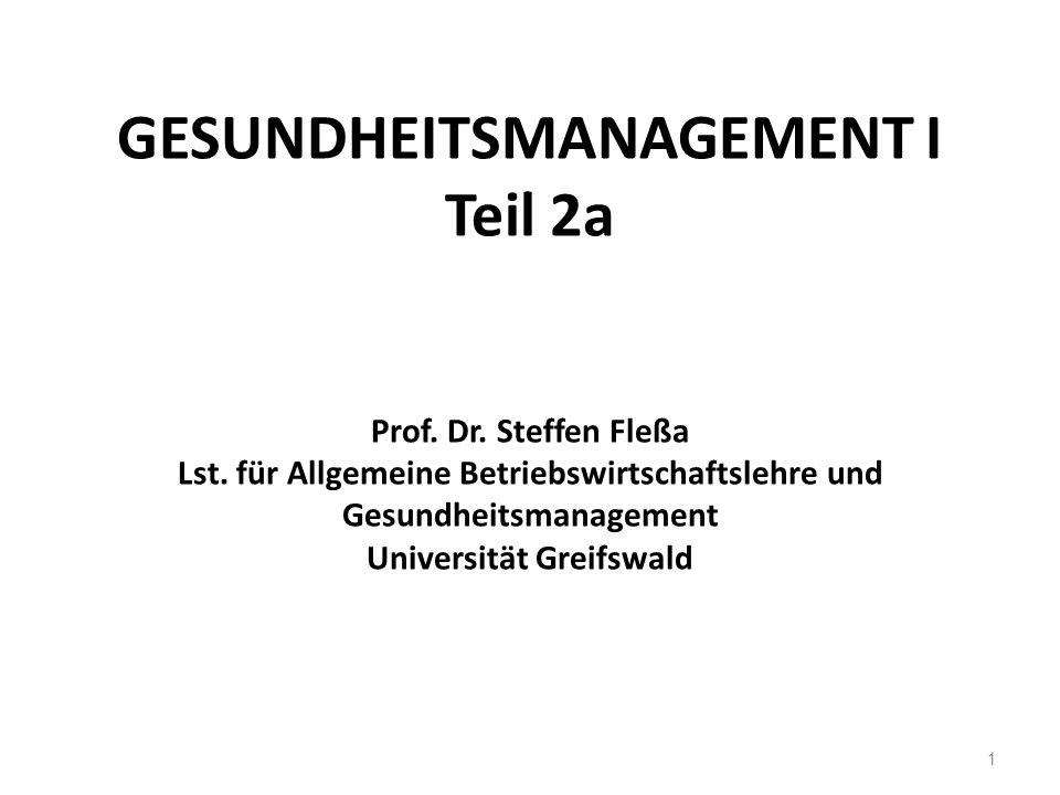 GESUNDHEITSMANAGEMENT I Teil 2a Prof. Dr. Steffen Fleßa Lst. für Allgemeine Betriebswirtschaftslehre und Gesundheitsmanagement Universität Greifswald