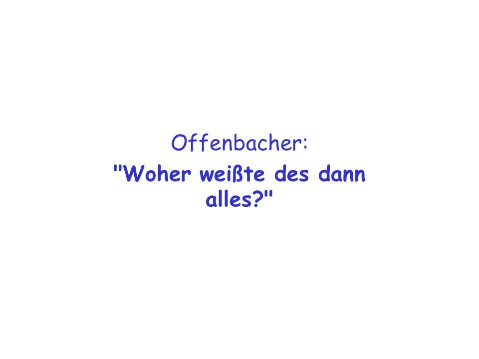 Offenbacher: Woher weißte des dann alles?
