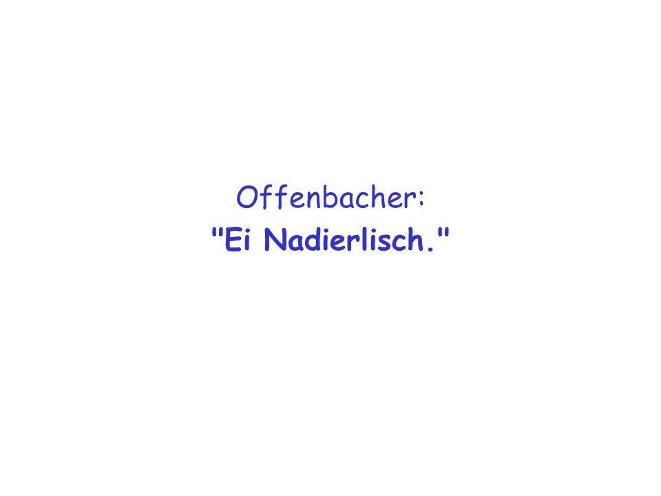 Offenbacher: Ei Nadierlisch.