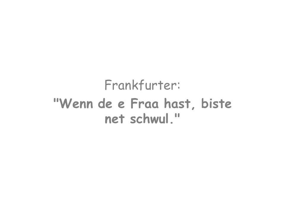 Frankfurter: Wenn de e Fraa hast, biste net schwul.