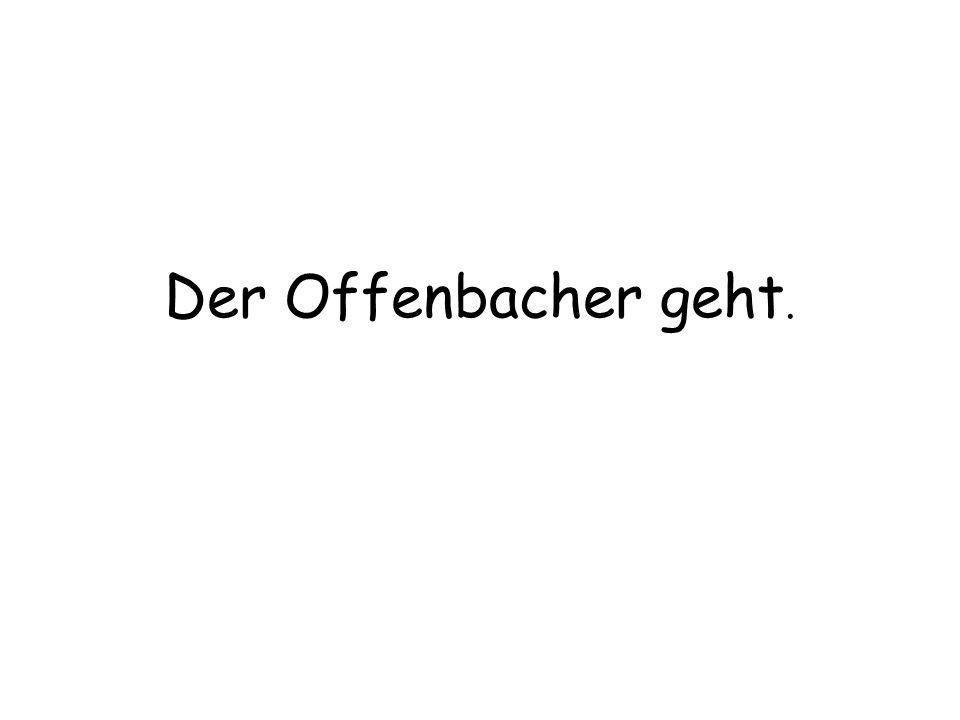 Der Offenbacher geht.