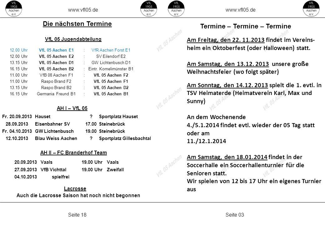 www.vfl05.de Seite 03Seite 18 Termine – Termine – Termine Die nächsten Termine AH I – VfL 05 AH II – FC Branderhof Team VfL 05 Jugendabteilung Lacrosse Auch die Lacrosse Saison hat noch nicht begonnen Am Freitag, den 22.