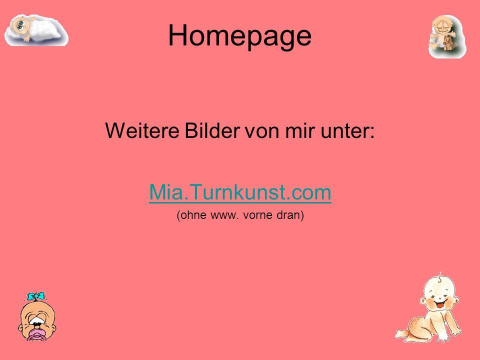Homepage Weitere Bilder von mir unter: Mia.Turnkunst.com (ohne www. vorne dran)