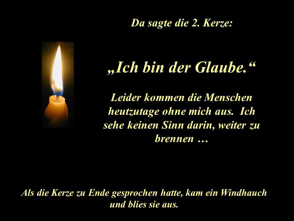 """Da sagte die 2.Kerze: """"Ich bin der Glaube. Leider kommen die Menschen heutzutage ohne mich aus."""