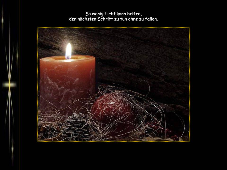 So wenig Licht kann helfen, den nächsten Schritt zu tun ohne zu fallen.