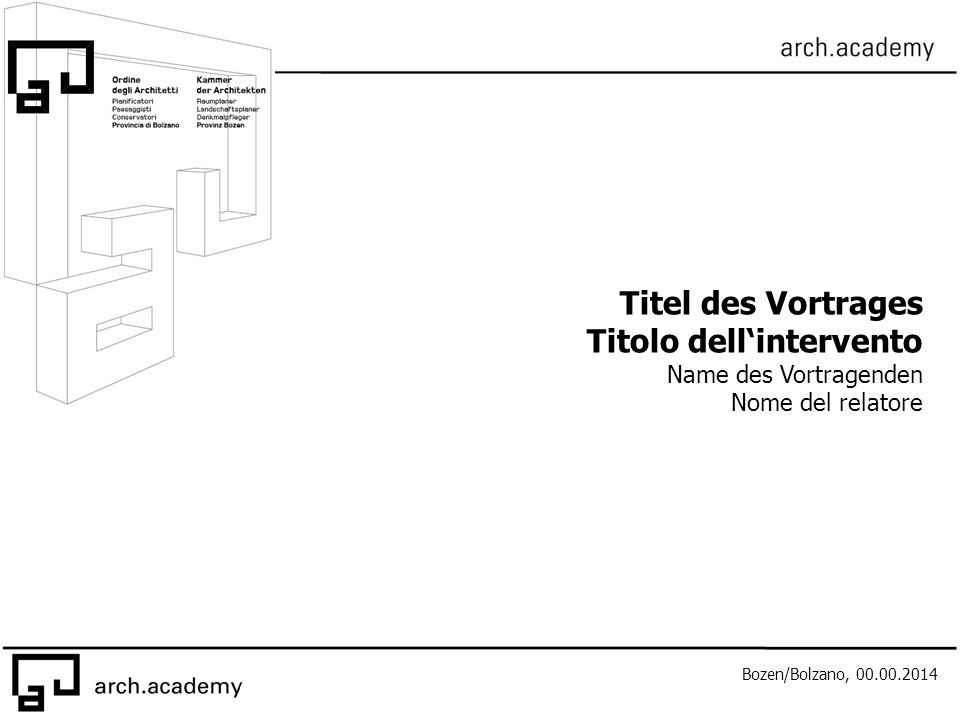 Bozen/Bolzano, 00.00.2014 Titel des Vortrages Titolo dell'intervento Name des Vortragenden Nome del relatore