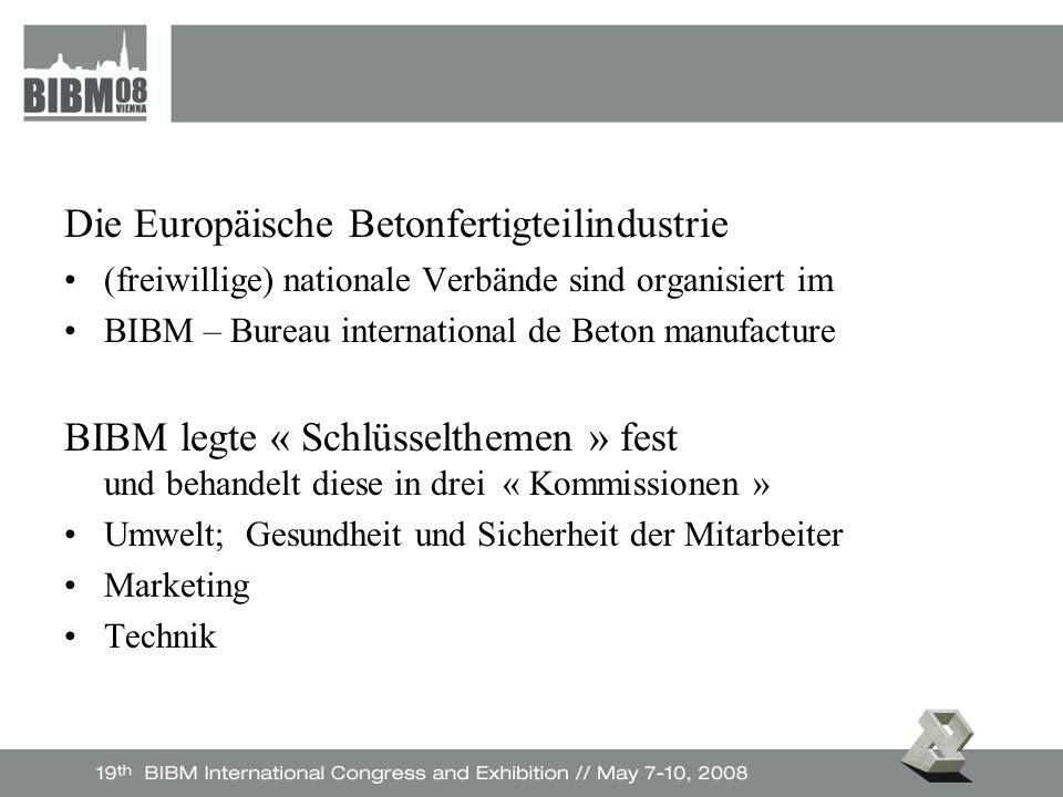 Scientific programme (as on day of presentation) –Find the estimated programme (changes still possible) on www.bibm2008.com www.bibm2008.com –Two parallel Sessions –Blocs of 1 ½ hour, breaks of 1 hour –The language of the Congress will be English, translation with German will be available