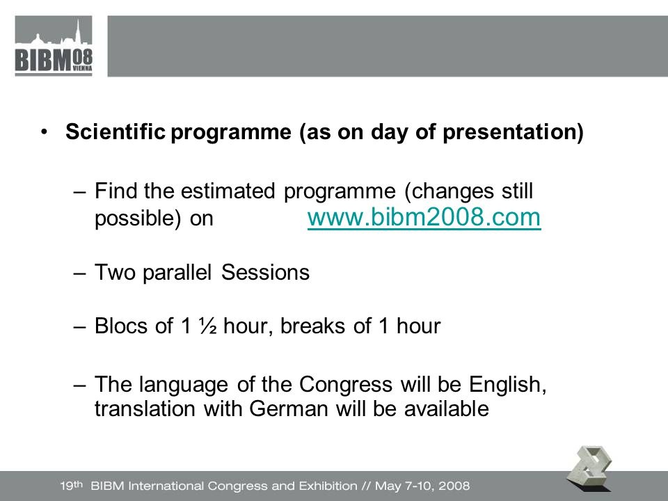 Scientific programme (as on day of presentation) –Find the estimated programme (changes still possible) on     –Two parallel Sessions –Blocs of 1 ½ hour, breaks of 1 hour –The language of the Congress will be English, translation with German will be available