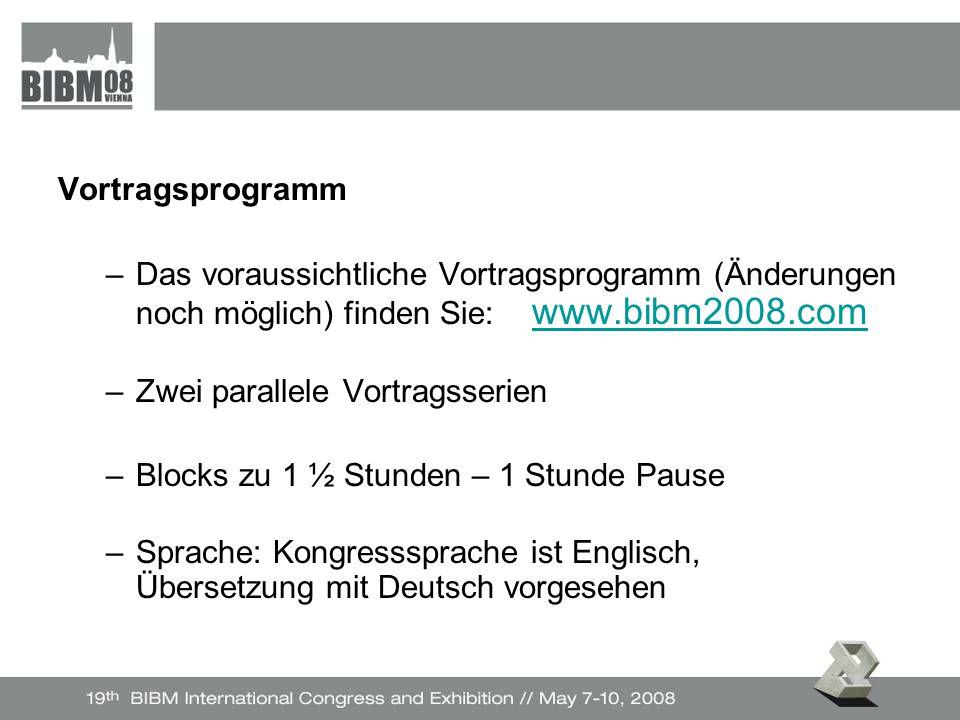 Vortragsprogramm –Das voraussichtliche Vortragsprogramm (Änderungen noch möglich) finden Sie: www.bibm2008.comwww.bibm2008.com –Zwei parallele Vortragsserien –Blocks zu 1 ½ Stunden – 1 Stunde Pause –Sprache: Kongresssprache ist Englisch, Übersetzung mit Deutsch vorgesehen