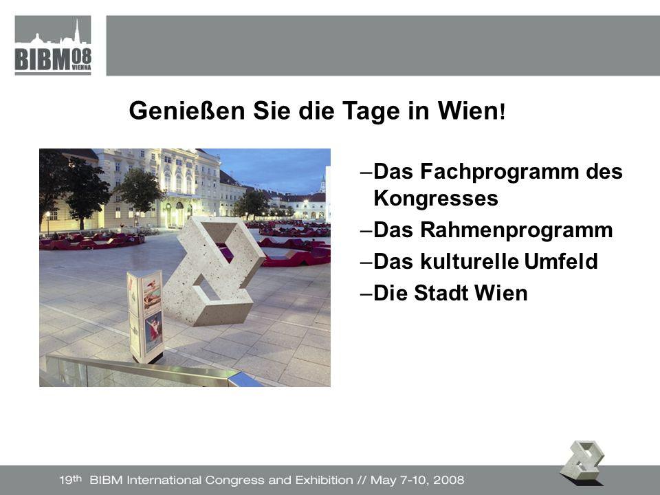 –Das Fachprogramm des Kongresses –Das Rahmenprogramm –Das kulturelle Umfeld –Die Stadt Wien Genießen Sie die Tage in Wien !