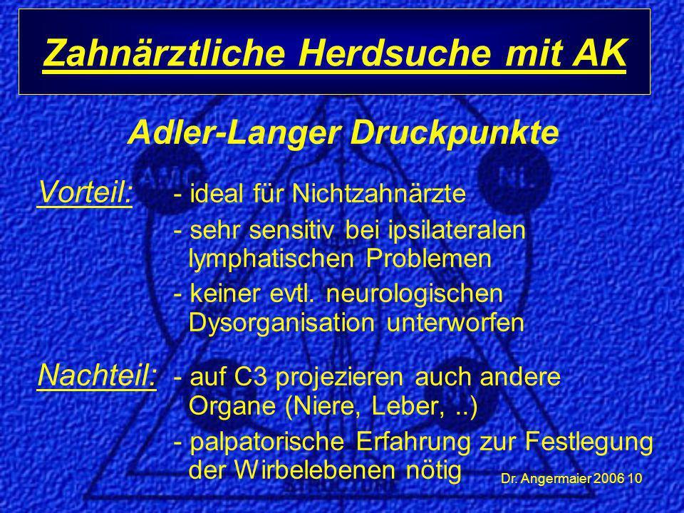 Dr. Angermaier 2006 10 Adler-Langer Druckpunkte Vorteil: - ideal für Nichtzahnärzte - sehr sensitiv bei ipsilateralen lymphatischen Problemen - keiner