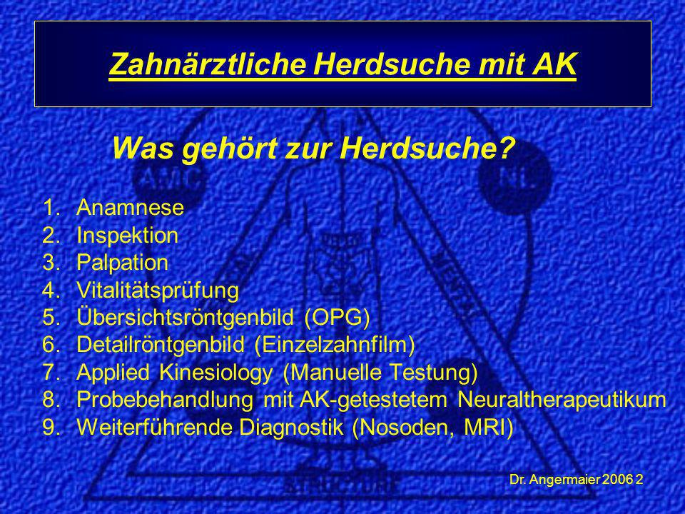 Dr. Angermaier 2006 2 Zahnärztliche Herdsuche mit AK Was gehört zur Herdsuche? 1.Anamnese 2.Inspektion 3.Palpation 4.Vitalitätsprüfung 5.Übersichtsrön