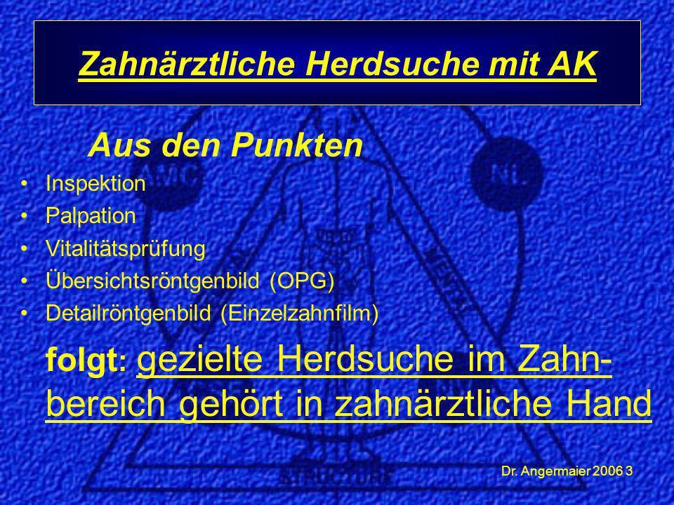 Dr. Angermaier 2006 3 Aus den Punkten Inspektion Palpation Vitalitätsprüfung Übersichtsröntgenbild (OPG) Detailröntgenbild (Einzelzahnfilm) folgt : ge