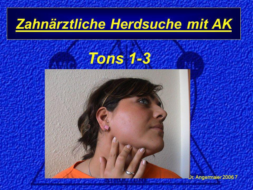 Dr. Angermaier 2006 7 Zahnärztliche Herdsuche mit AK Tons 1-3