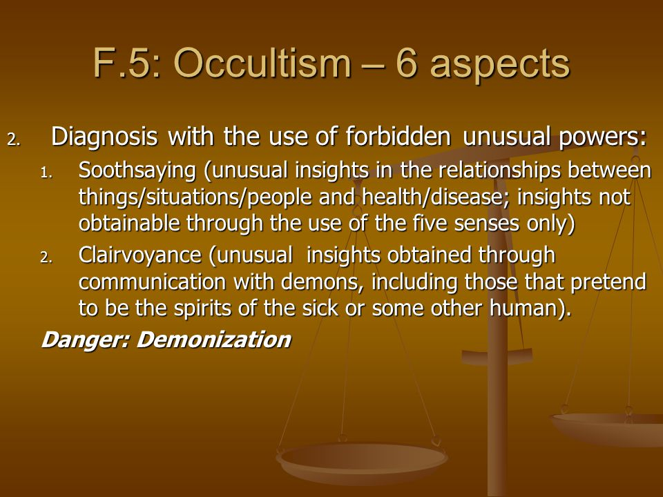 F.5: Occultism – 6 aspects 2. Diagnosis with the use of forbidden unusual powers: 1.