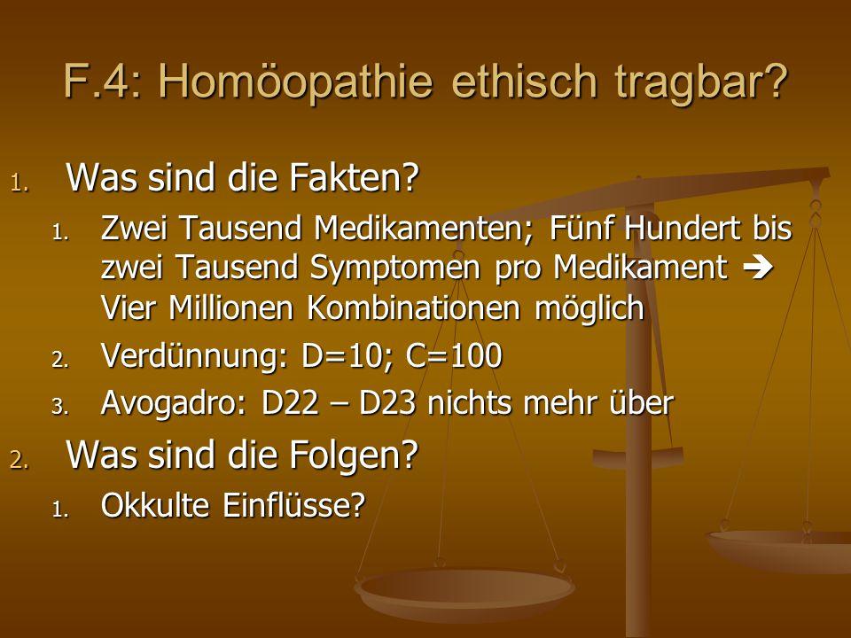 F.4: Homöopathie ethisch tragbar. 1. Was sind die Fakten.