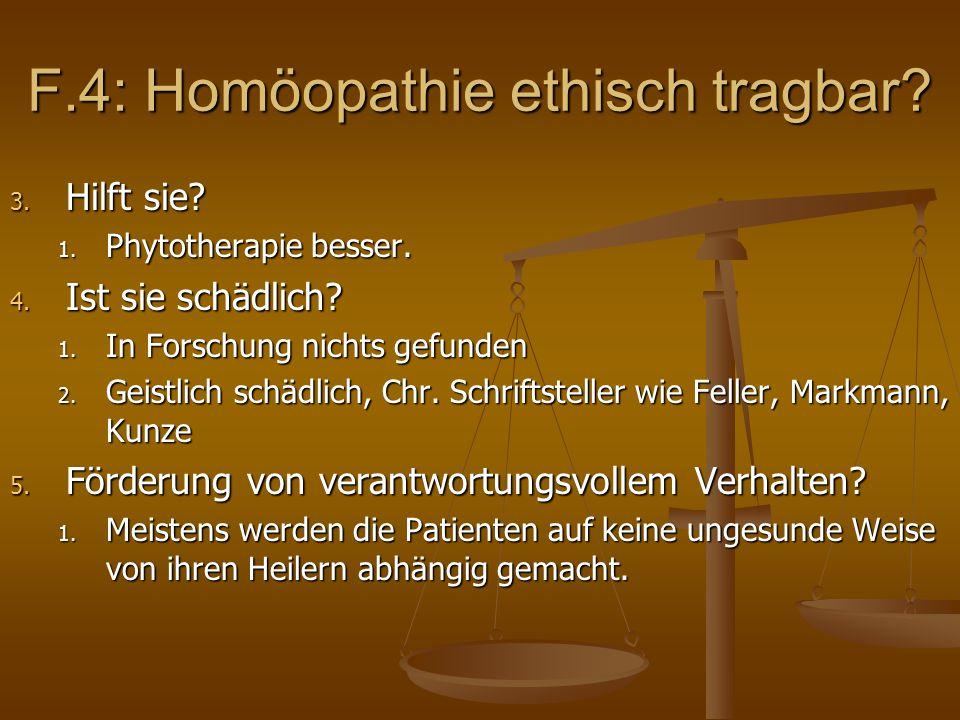 F.4: Homöopathie ethisch tragbar. 3. Hilft sie. 1.