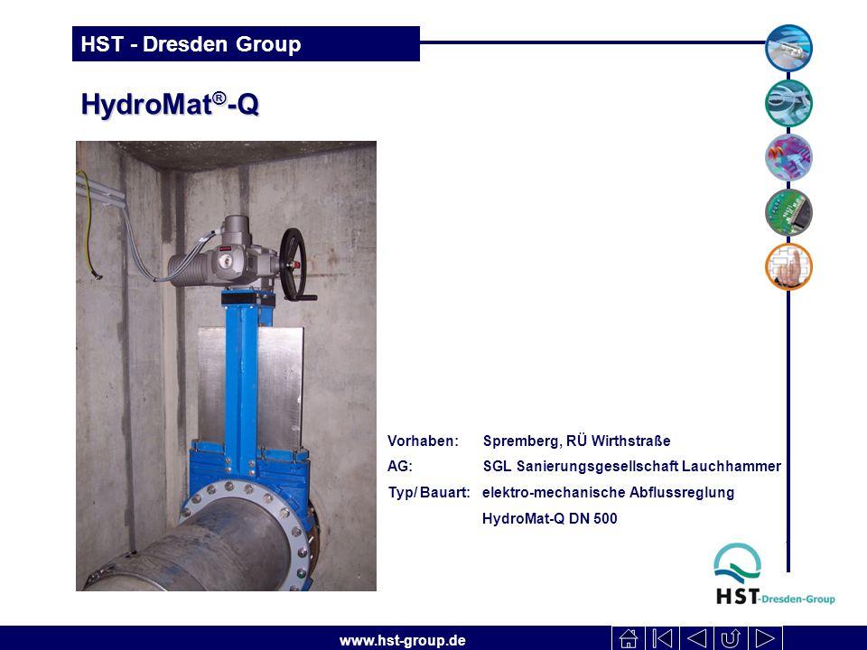 www.hst-group.de HST - Dresden Group HydroMat ® -Q Vorhaben: Spremberg, RÜ Wirthstraße AG: SGL Sanierungsgesellschaft Lauchhammer Typ/ Bauart: elektro-mechanische Abflussreglung HydroMat-Q DN 500 Vorhaben: Spremberg, RÜ Wirthstraße AG: SGL Sanierungsgesellschaft Lauchhammer Typ/ Bauart: elektro-mechanische Abflussreglung HydroMat-Q DN 500