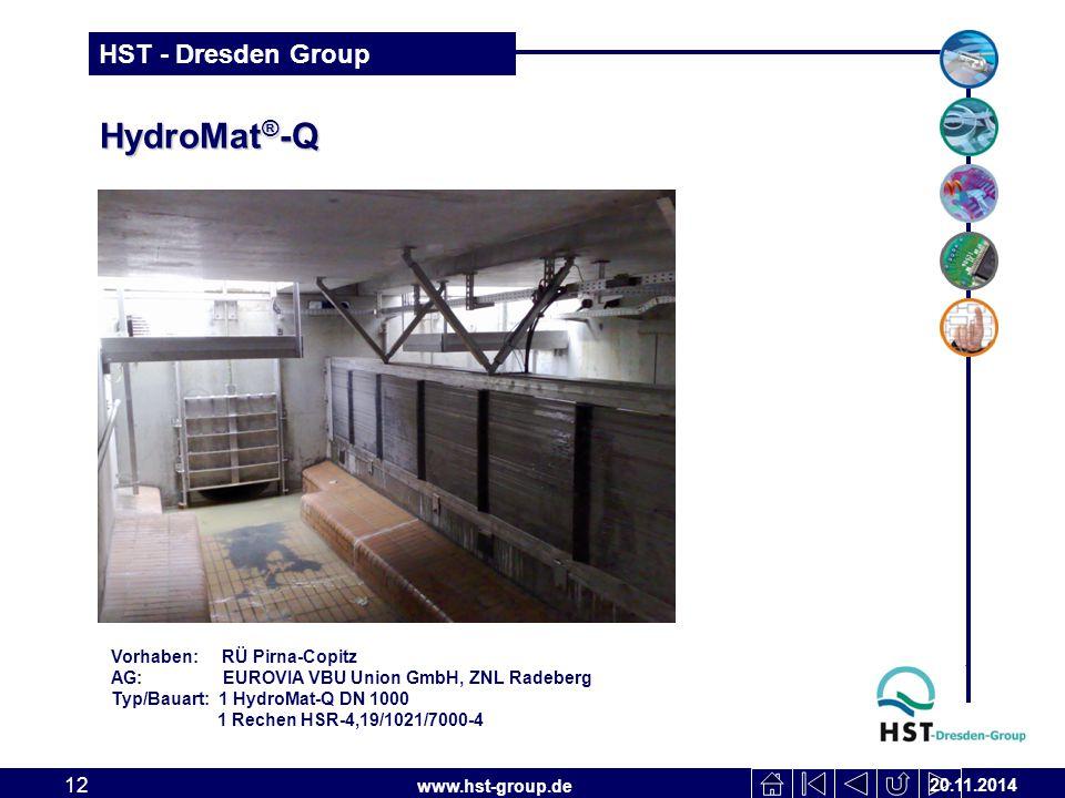 www.hst-group.de HST - Dresden Group HydroMat ® -Q 20.11.2014 12 Vorhaben: RÜ Pirna-Copitz AG: EUROVIA VBU Union GmbH, ZNL Radeberg Typ/Bauart: 1 HydroMat-Q DN 1000 1 Rechen HSR-4,19/1021/7000-4