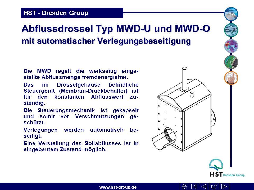 www.hst-group.de HST - Dresden Group Abflussdrossel Typ MWD-U und MWD-O mit automatischer Verlegungsbeseitigung Die MWD regelt die werkseitig einge- stellte Abflussmenge fremdenergiefrei.