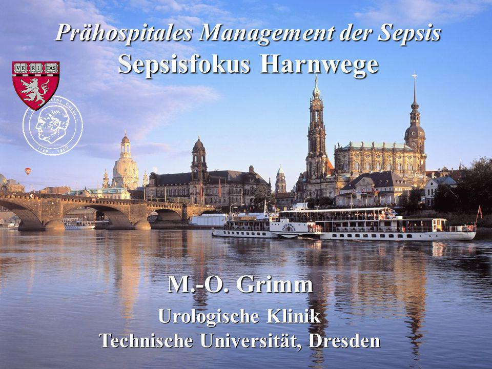 Prähospitales Management der Sepsis Sepsisfokus Harnwege M.-O. Grimm Urologische Klinik Technische Universität, Dresden Urologische Klinik Technische