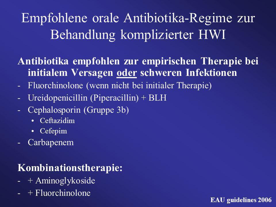 Empfohlene orale Antibiotika-Regime zur Behandlung komplizierter HWI Antibiotika empfohlen zur empirischen Therapie bei initialem Versagen oder schwer