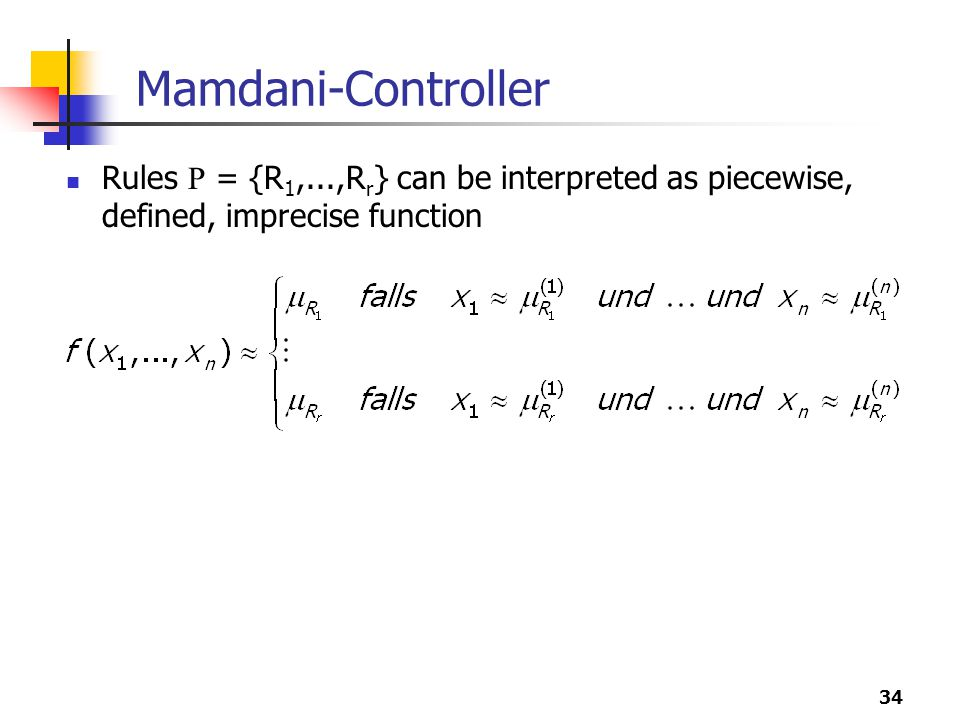 34 Mamdani-Controller Rules R = {R 1,...,R r } can be interpreted as piecewise, defined, imprecise function