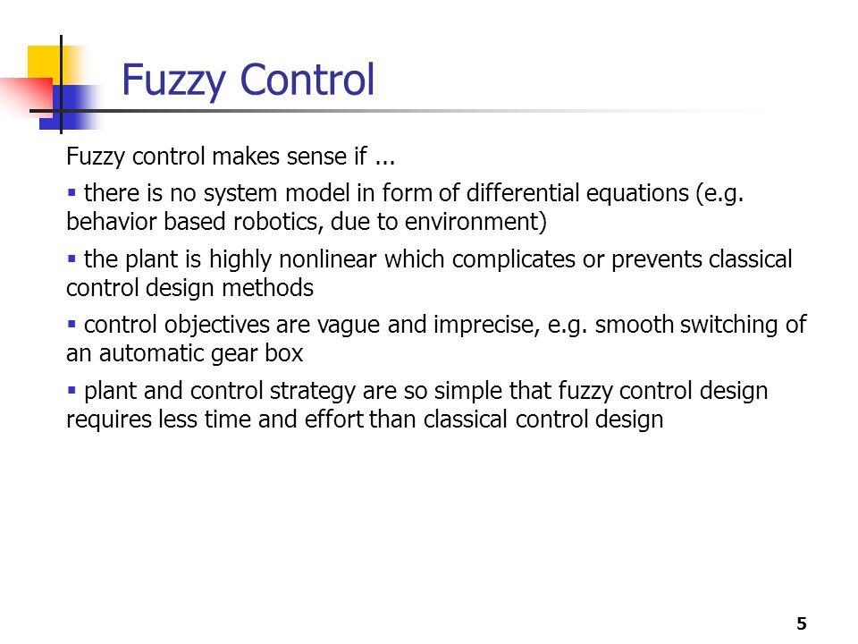 5 Fuzzy Control Fuzzy control makes sense if...