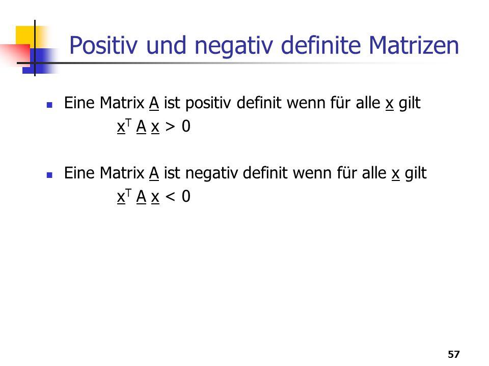 57 Positiv und negativ definite Matrizen Eine Matrix A ist positiv definit wenn für alle x gilt x T A x > 0 Eine Matrix A ist negativ definit wenn für alle x gilt x T A x < 0