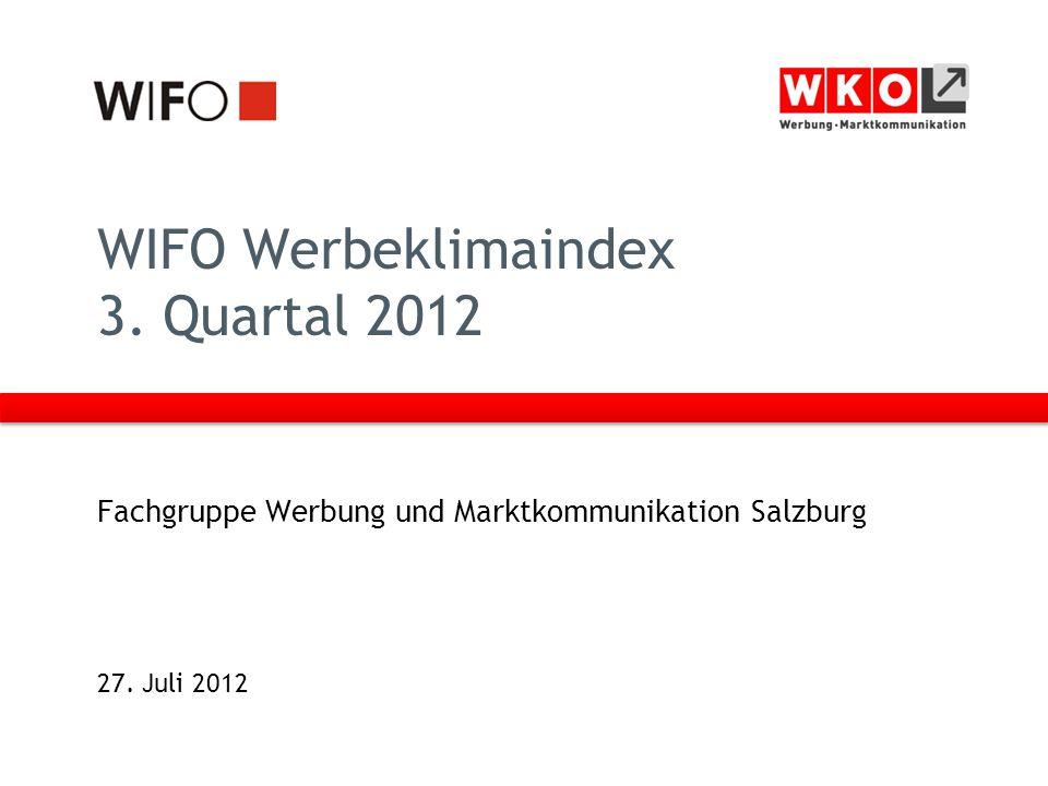 WIFO Werbeklimaindex 3. Quartal 2012 Fachgruppe Werbung und Marktkommunikation Salzburg 27. Juli 2012