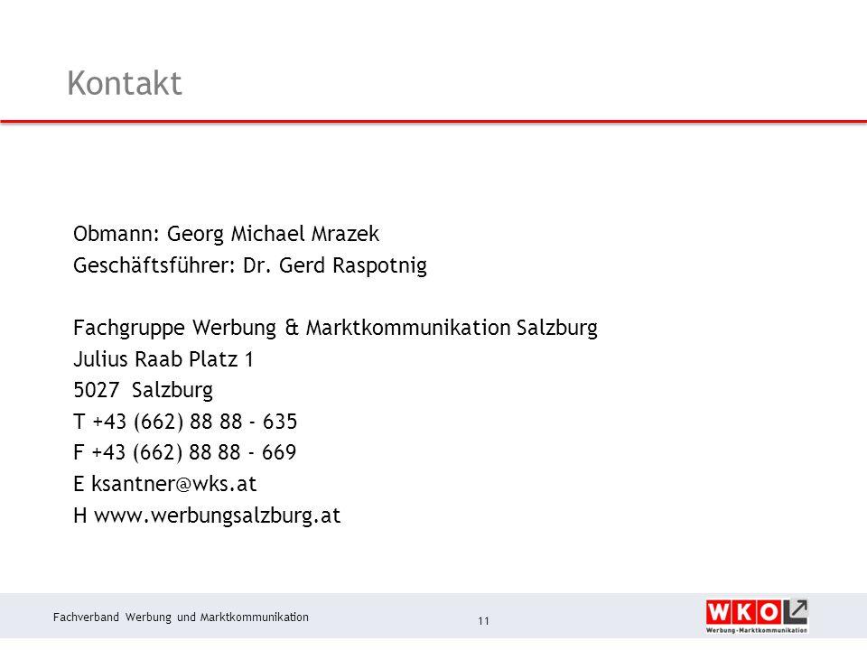 Fachverband Werbung und Marktkommunikation Kontakt 11 Obmann: Georg Michael Mrazek Geschäftsführer: Dr. Gerd Raspotnig Fachgruppe Werbung & Marktkommu