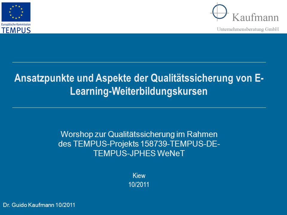 Dr. Guido Kaufmann 10/2011 Kiew 10/2011 Ansatzpunkte und Aspekte der Qualitätssicherung von E- Learning-Weiterbildungskursen Worshop zur Qualitätssich
