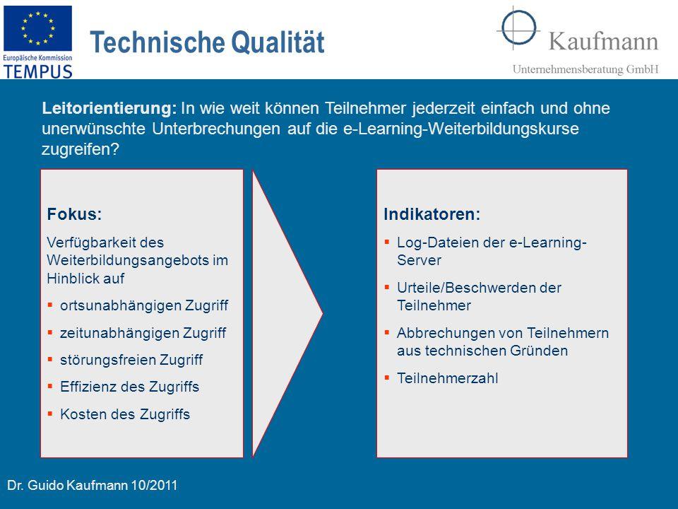 Dr. Guido Kaufmann 10/2011 Technische Qualität Fokus: Verfügbarkeit des Weiterbildungsangebots im Hinblick auf  ortsunabhängigen Zugriff  zeitunabhä
