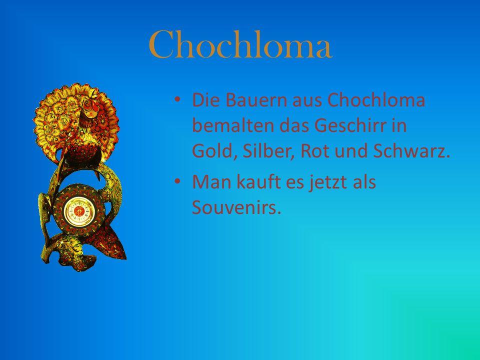 Die Bauern aus Chochloma bemalten das Geschirr in Gold, Silber, Rot und Schwarz. Man kauft es jetzt als Souvenirs.