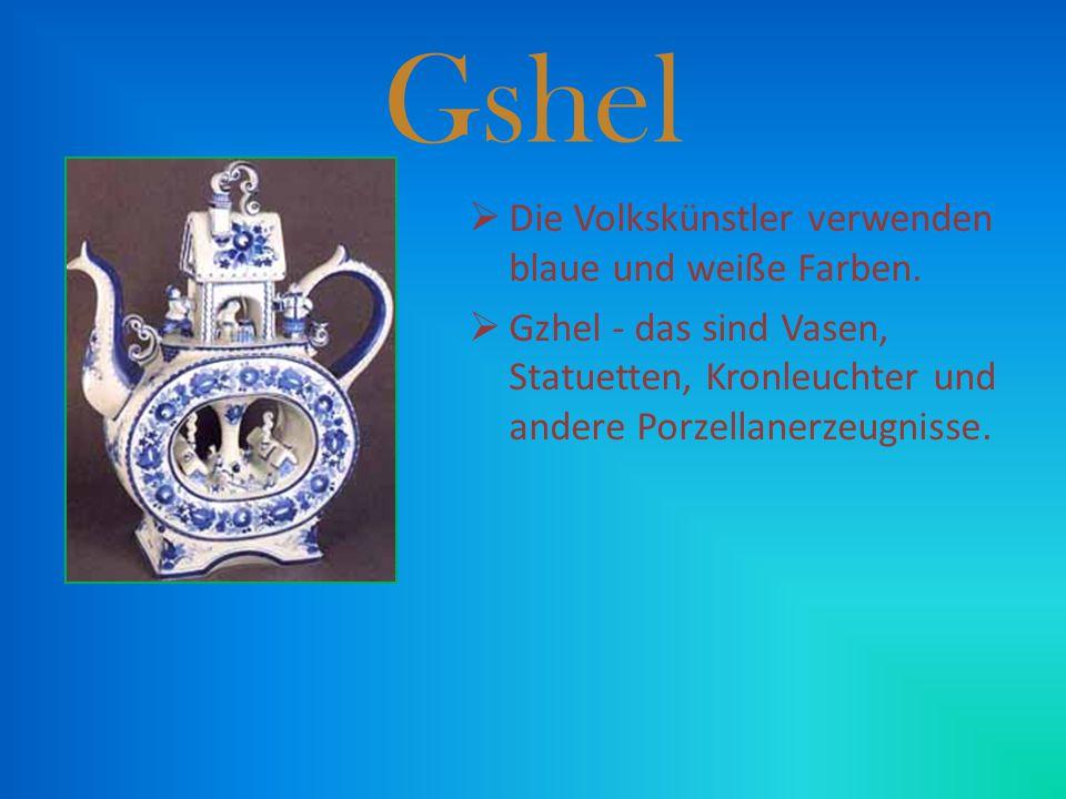 DDie Volkskünstler verwenden blaue und weiße Farben. GGzhel - das sind Vasen, Statuetten, Kronleuchter und andere Porzellanerzeugnisse.