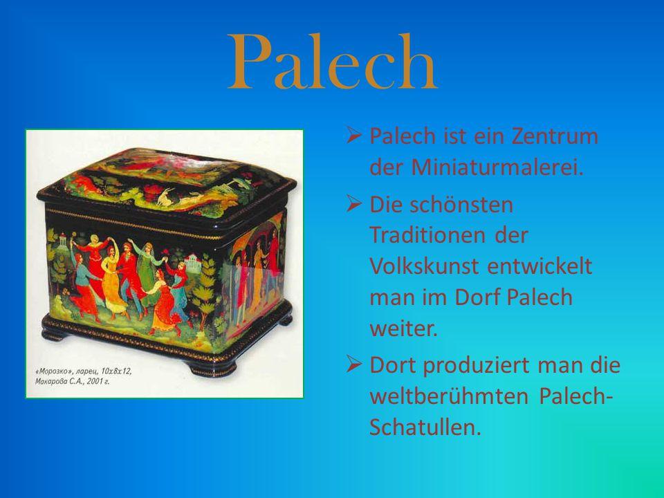 Palech PPalech ist ein Zentrum der Miniaturmalerei. DDie schönsten Traditionen der Volkskunst entwickelt man im Dorf Palech weiter. DDort produz