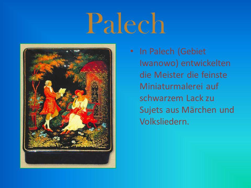 In Palech (Gebiet Iwanowo) entwickelten die Meister die feinste Miniaturmalerei auf schwarzem Lack zu Sujets aus Märchen und Volksliedern.