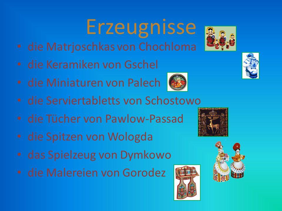 Erzeugnisse die Matrjoschkas von Chochloma die Keramiken von Gschel die Miniaturen von Palech die Serviertabletts von Schostowo die Tücher von Pawlow-