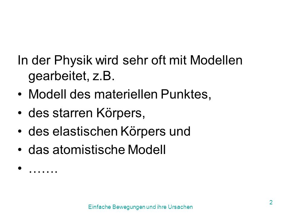 Einfache Bewegungen und ihre Ursachen 2 In der Physik wird sehr oft mit Modellen gearbeitet, z.B.