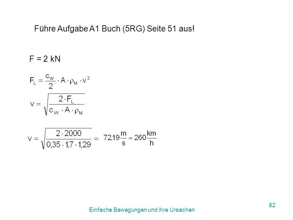 Einfache Bewegungen und ihre Ursachen 81 c W...Luftwiderstandbeiwert, von der Form abhängig A ….Fläche des Körpers senkrecht zur Bewegungsrichtung  M...Dichte des Mediums v.....Geschwindigkeit des Körpers 3.6.3.1.