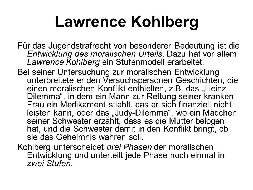 Lawrence Kohlberg Für das Jugendstrafrecht von besonderer Bedeutung ist die Entwicklung des moralischen Urteils. Dazu hat vor allem Lawrence Kohlberg