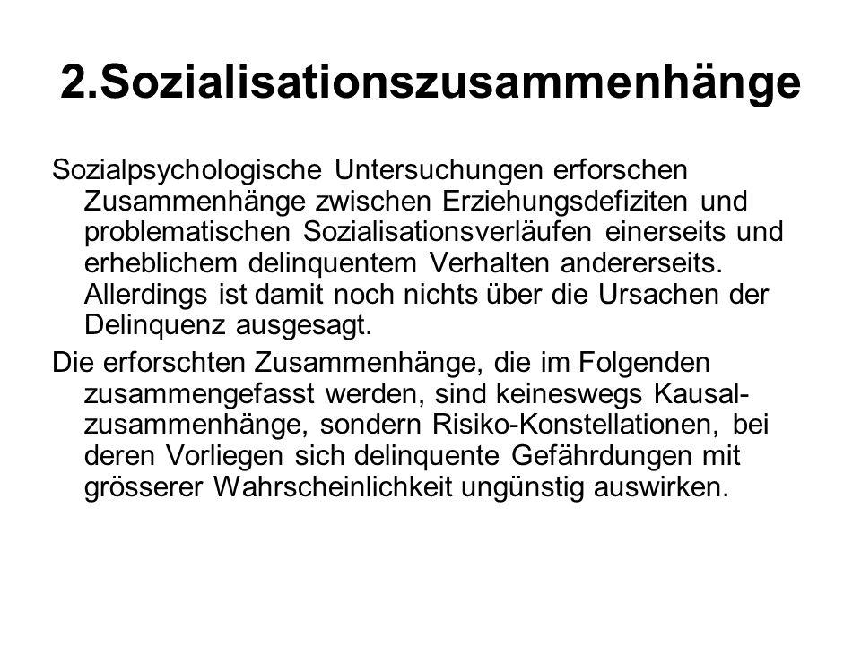 2.Sozialisationszusammenhänge Sozialpsychologische Untersuchungen erforschen Zusammenhänge zwischen Erziehungsdefiziten und problematischen Sozialisat