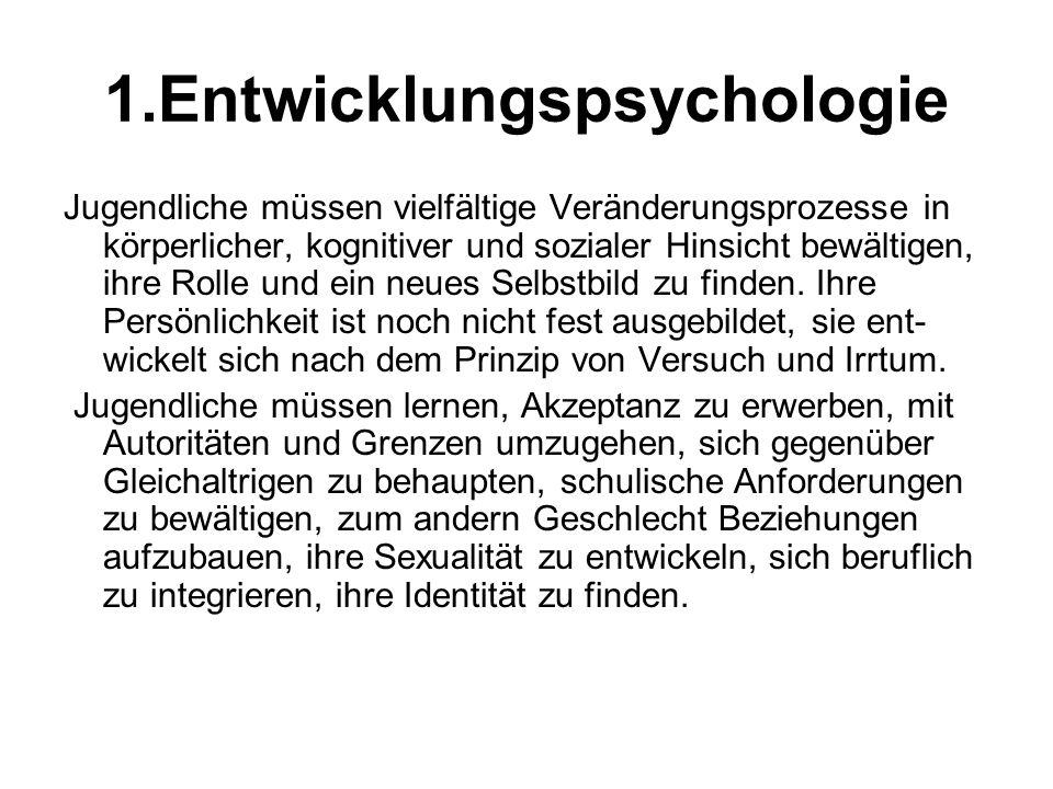 1.Entwicklungspsychologie Jugendliche müssen vielfältige Veränderungsprozesse in körperlicher, kognitiver und sozialer Hinsicht bewältigen, ihre Rolle