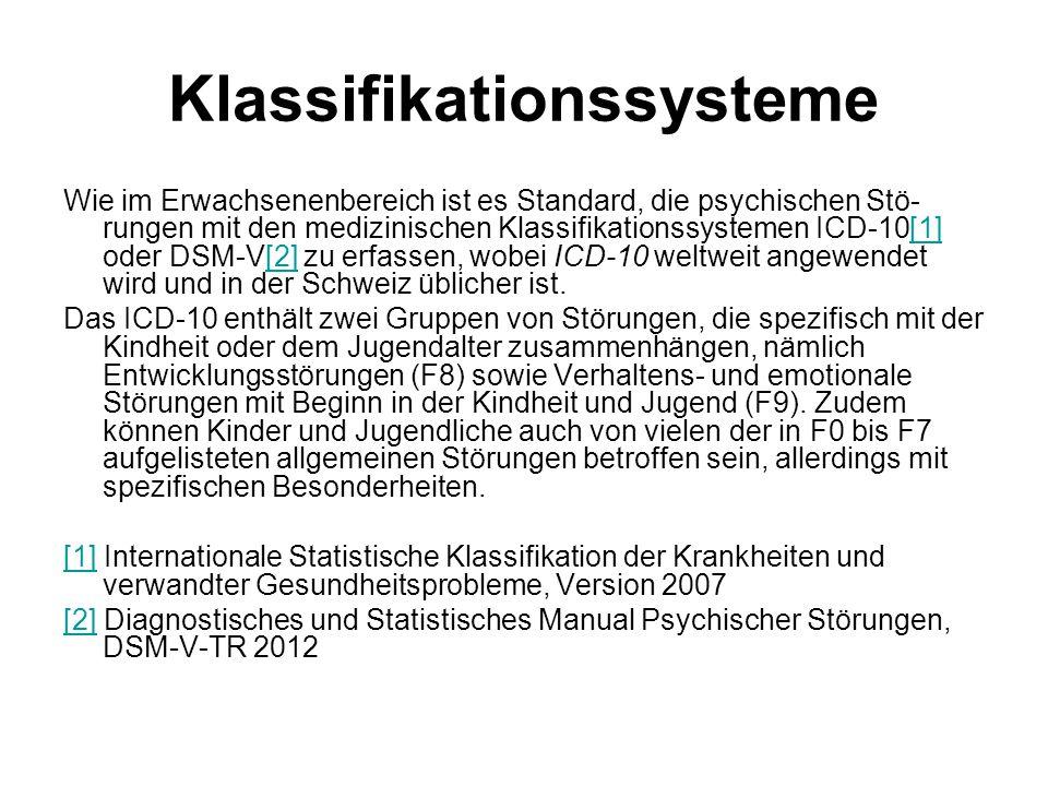 Klassifikationssysteme Wie im Erwachsenenbereich ist es Standard, die psychischen Stö- rungen mit den medizinischen Klassifikationssystemen ICD-10[1]