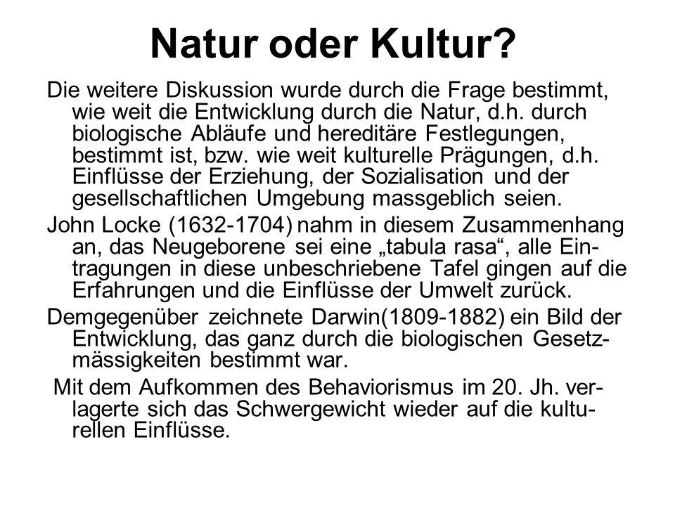 Natur oder Kultur? Die weitere Diskussion wurde durch die Frage bestimmt, wie weit die Entwicklung durch die Natur, d.h. durch biologische Abläufe und