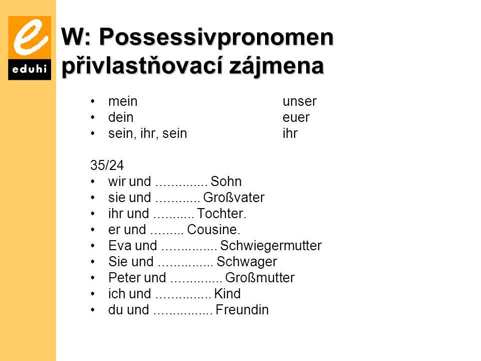 W: Possessivpronomen přivlastňovací zájmena meinunser deineuer sein, ihr, seinihr 35/24 wir und..............