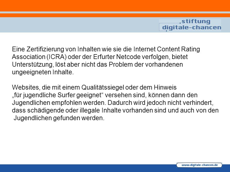 Eine Zertifizierung von Inhalten wie sie die Internet Content Rating Association (ICRA) oder der Erfurter Netcode verfolgen, bietet Unterstützung, lös